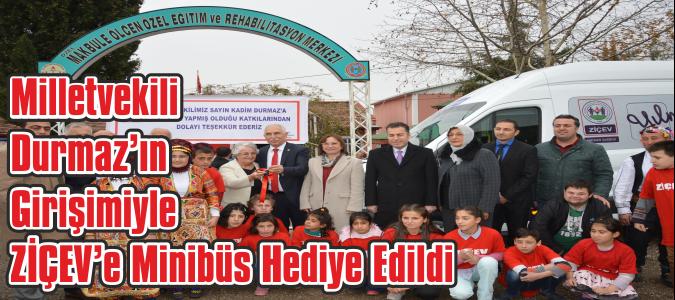 Milletvekili Durmaz'ın Girişimiyle ZİÇEV'e Minibüs Hediye Edildi